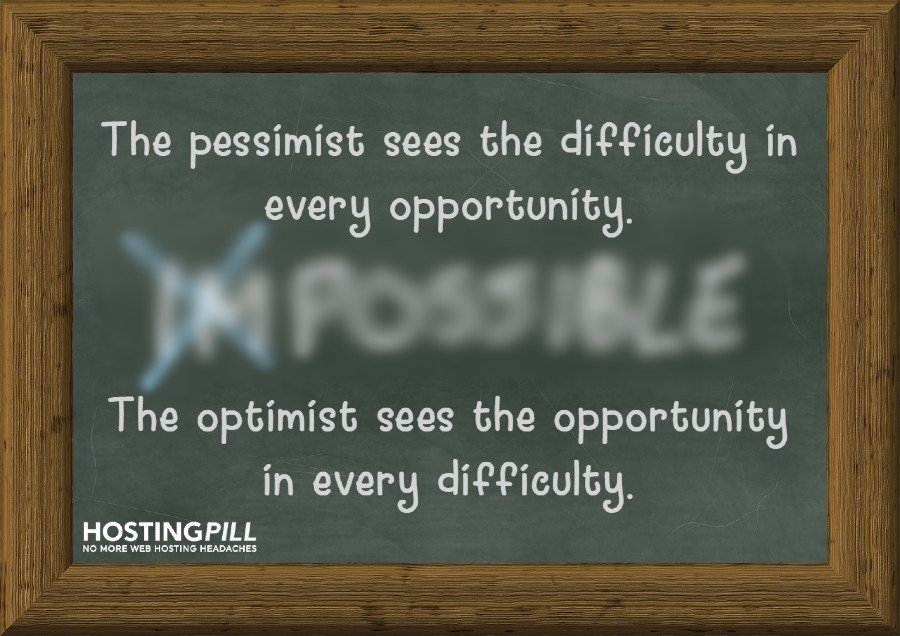 """The pessimist sees difficulty in every opportunity. The optimist sees the opportunity in every difficulty.""""  - Winston Churchill"""