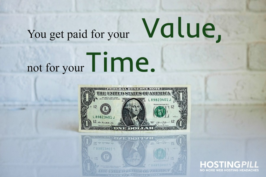 You get paid for your value, not for your time.