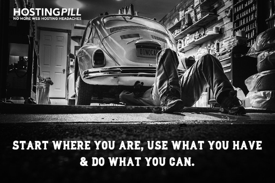 Start where you are, use what you have and do what you can.