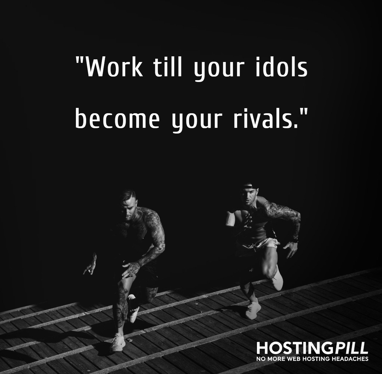 Work till your idols becomes your rivals.