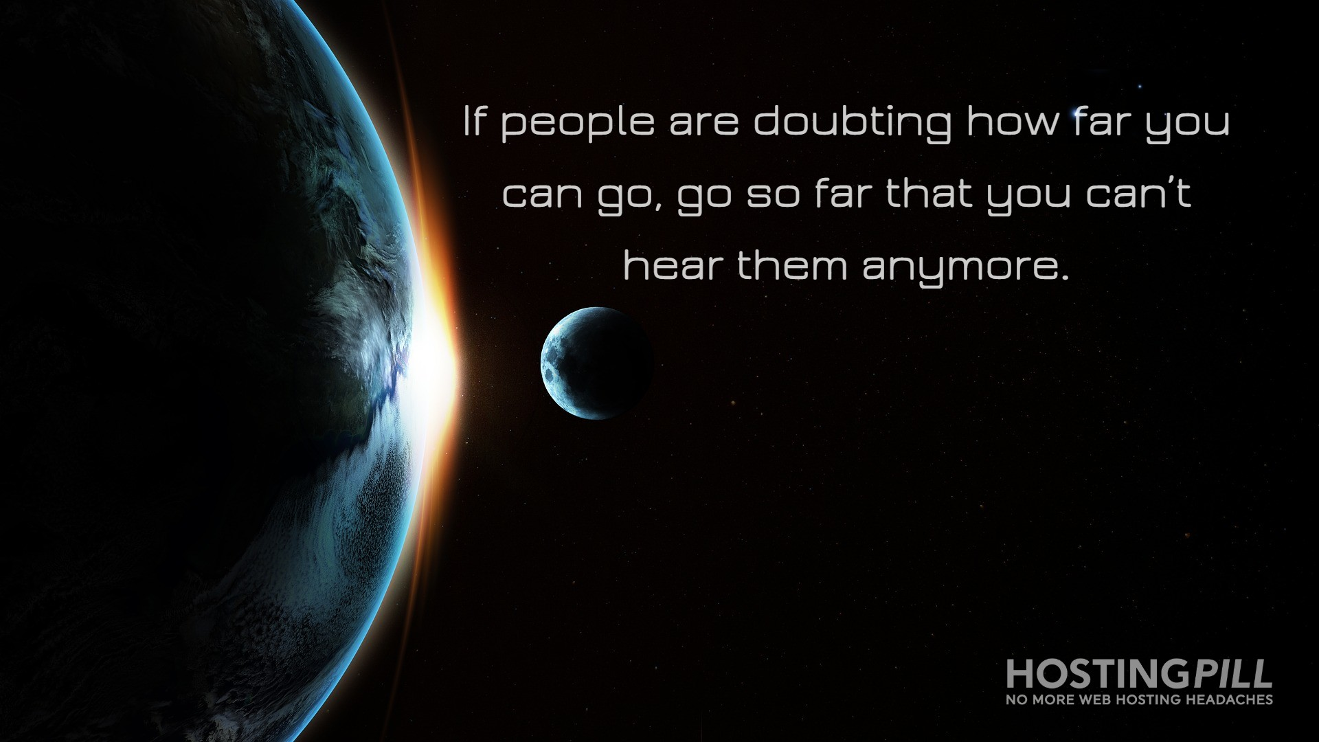 If people are doubting how far you can do, go so far that you can't hear them anymore