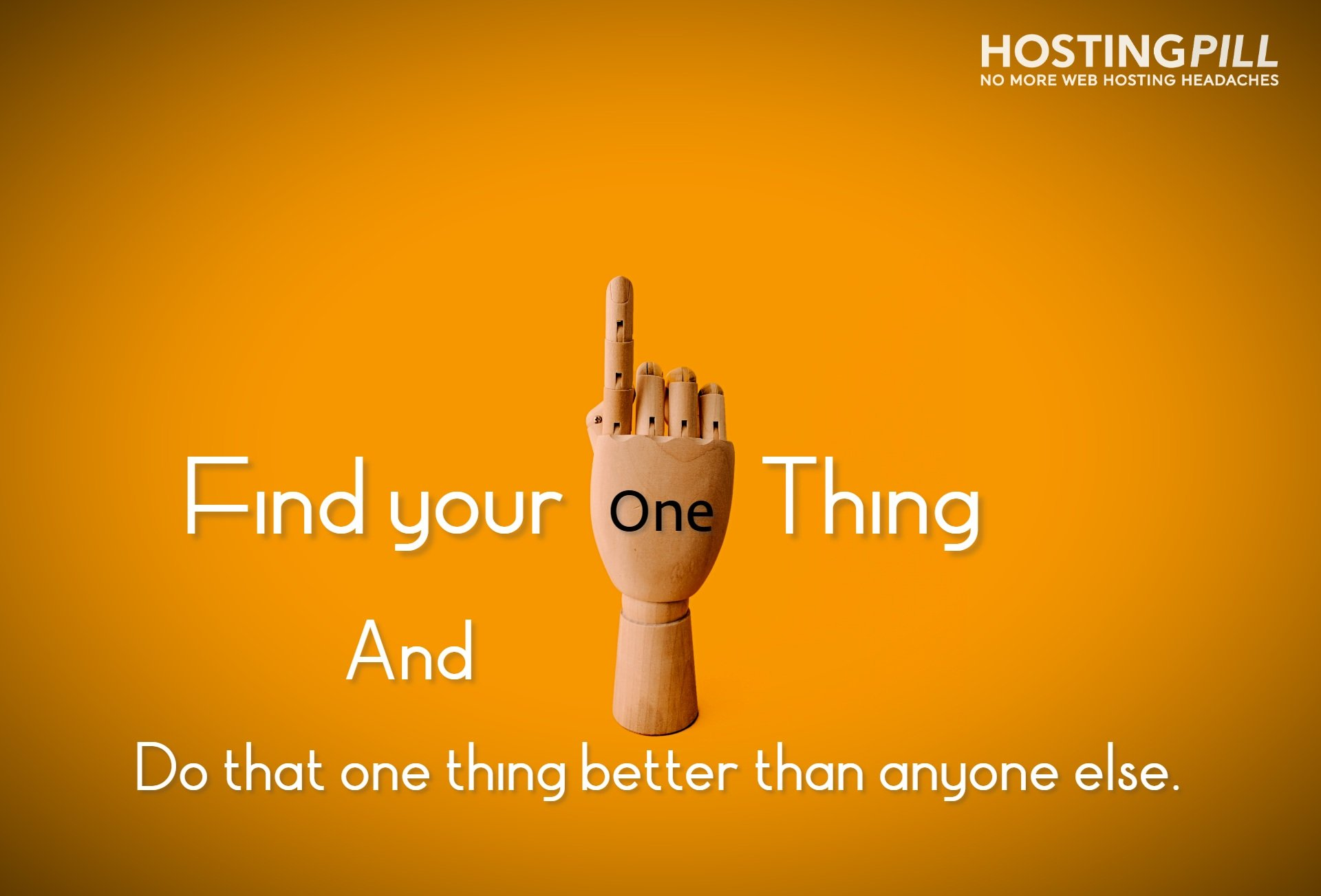 Find your one thing. And do that one thing better than anyone else.
