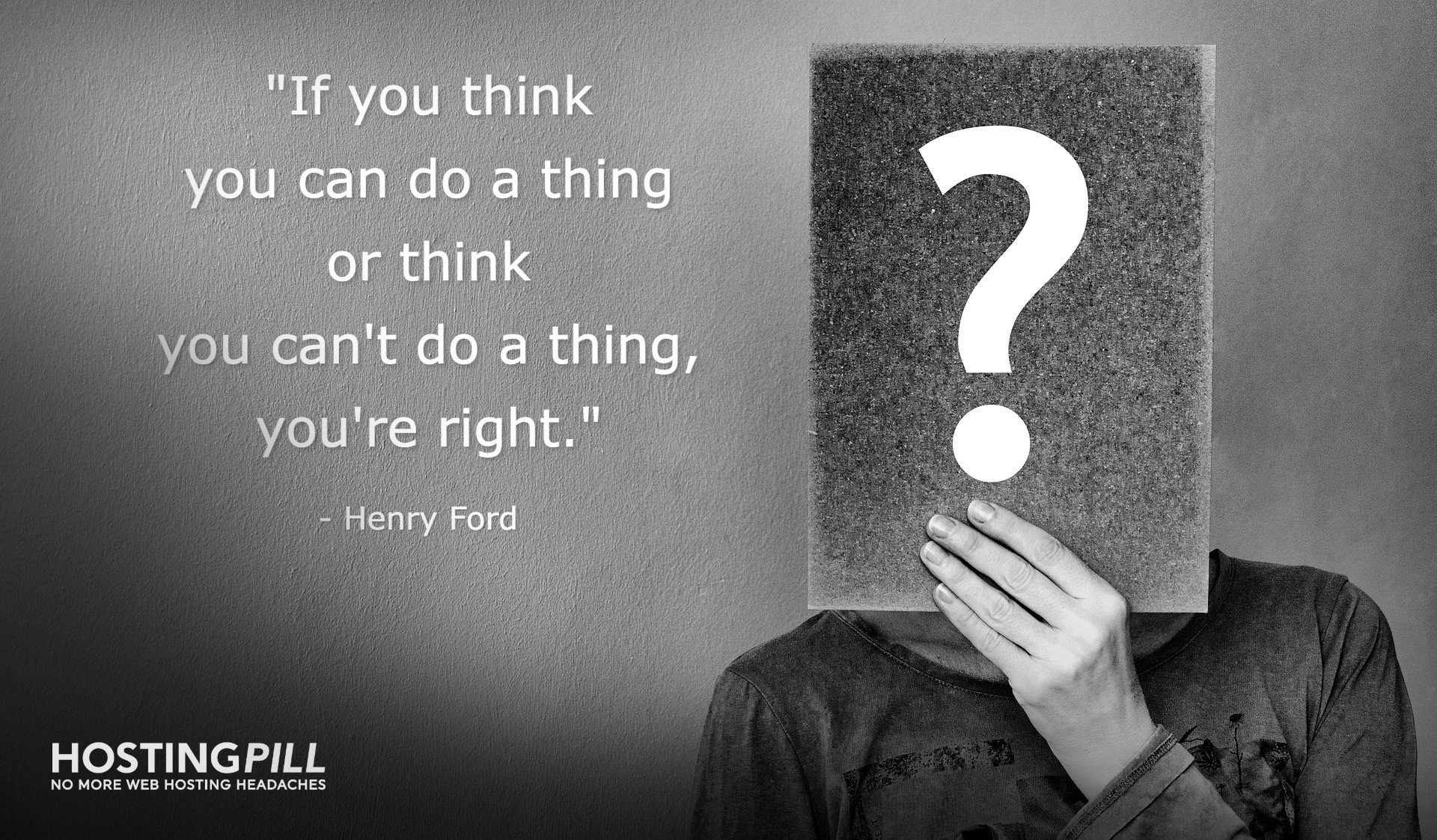 If you think you can do a thing or think you can't do a thing, you're right.