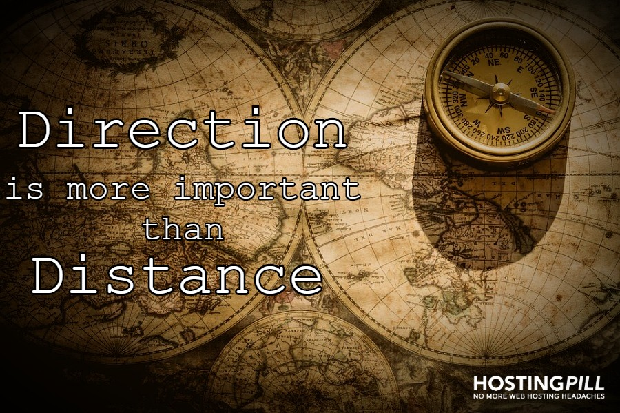 Direction is more important than distance.